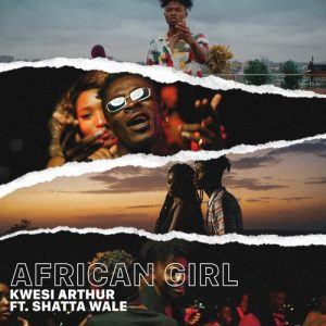 Kwesi Arthur Ft. Shatta Wale - African Girl (Prod. By Mindkeyz)