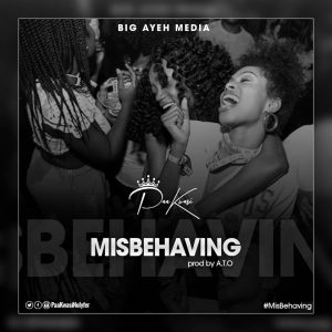 Paa Kwasi - Misbehaving (Prod by A.T.O)