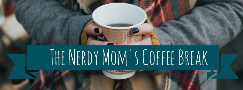 Nerdy Mom's Coffee Break