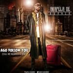 DROPPING SOON!!! Akapela De Burner — Ago Follow You ft Call Me Nazareth x OBK