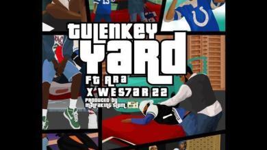 Photo of Tulenkey – Yard ft. Ara & Wes7ar 22