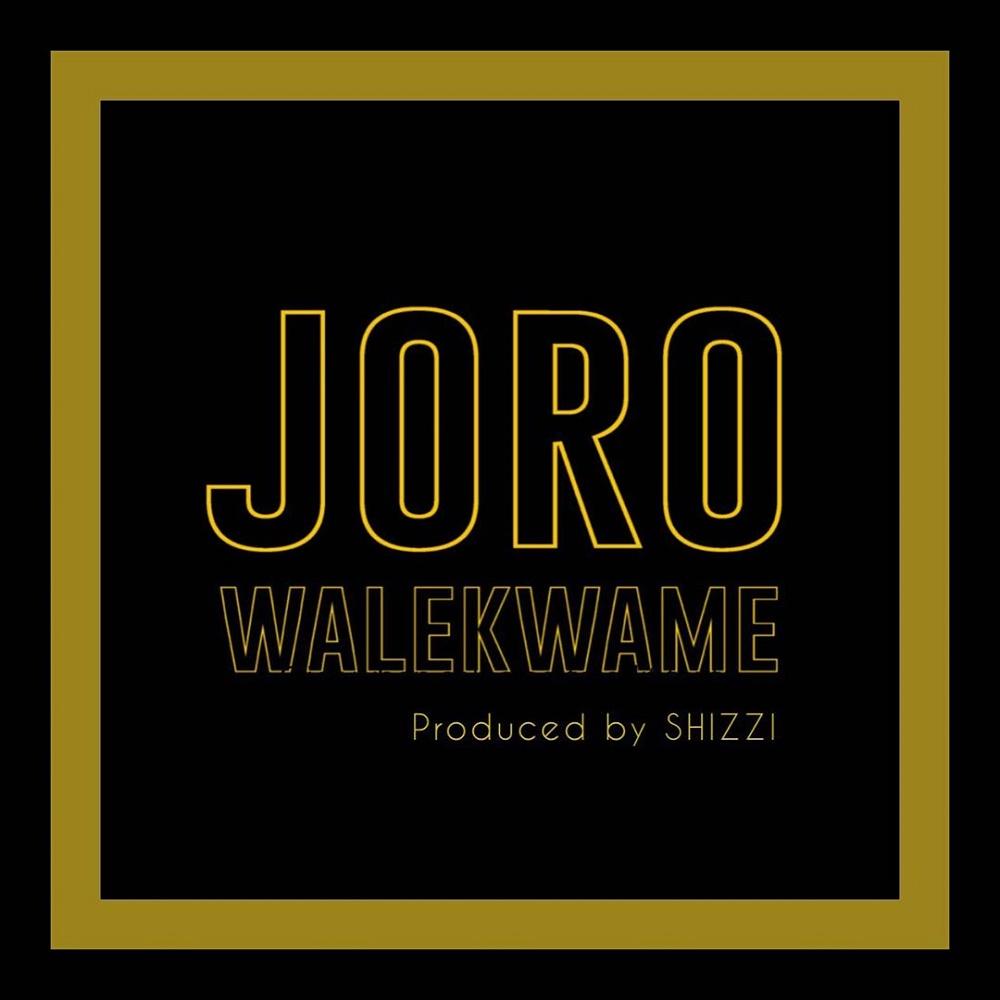 Wale Kwame – Joro (Prod. by Shizzi)