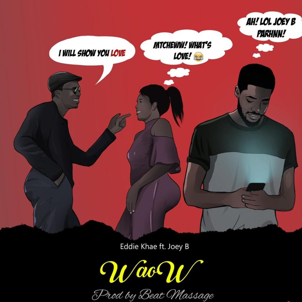 Eddie Khae – Waow ft. Joey B (Prod. by Beat Massage)