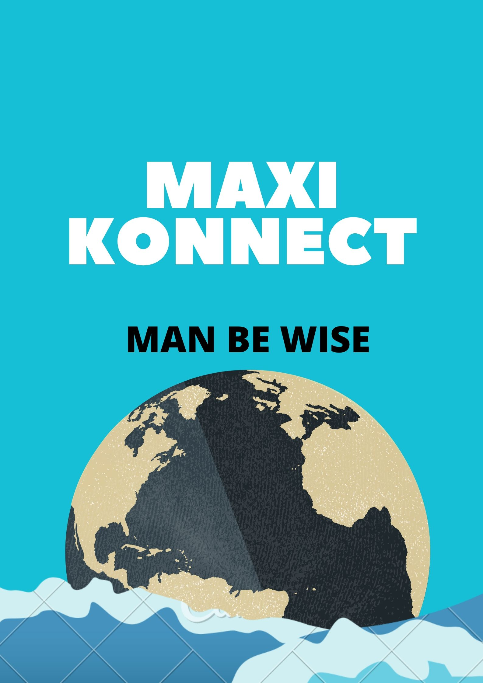 Maxi Konnect - Man Be Wise