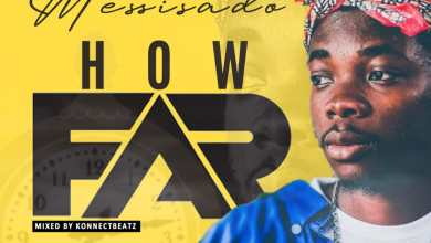 Photo of Messisado – How Far(Mixed by KonnectBeatz)