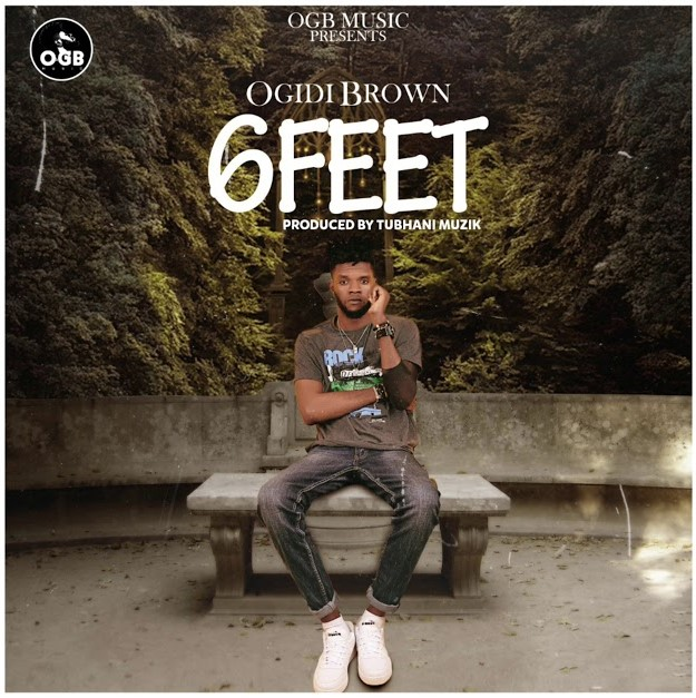 Ogidi Brown – Six Feet (Prod. by TubhaniMuzik)