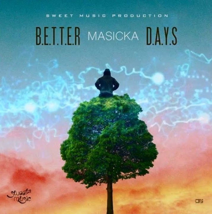 Masicka – Better Days (Prod. by Sweet Music Production)