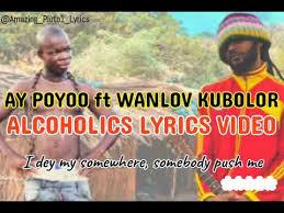 AY Poyoo – Alcoholics Ft. Wanlov The Kubolor (Prod. By 925 Music)