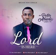 Photo of Peter Abiola – The Lord Is Here