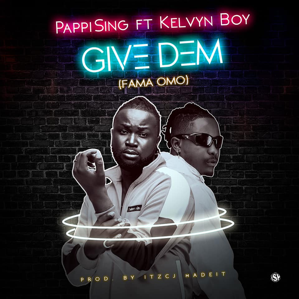 PappiSing – Give Dem (Fama Omo) Ft Kelvyn Boy (OFFICIAL VIDEO)