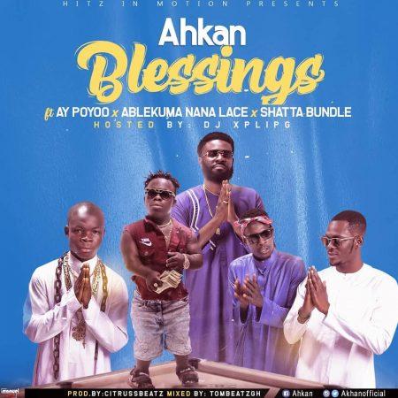 Ahkan – Blessings Ft. Ay Poyoo x Shatta Bundle x Ablekuma Nana Lace