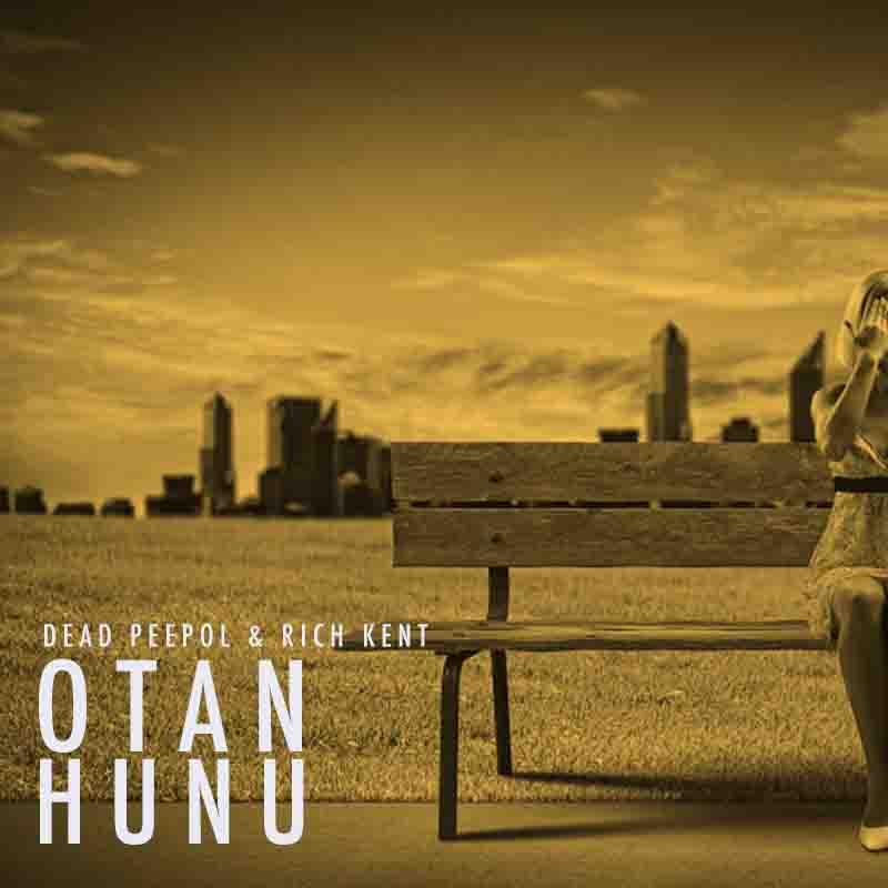 Dead Peepol x Rich Kent – Otan Hunu (Remix) Ft Medikal