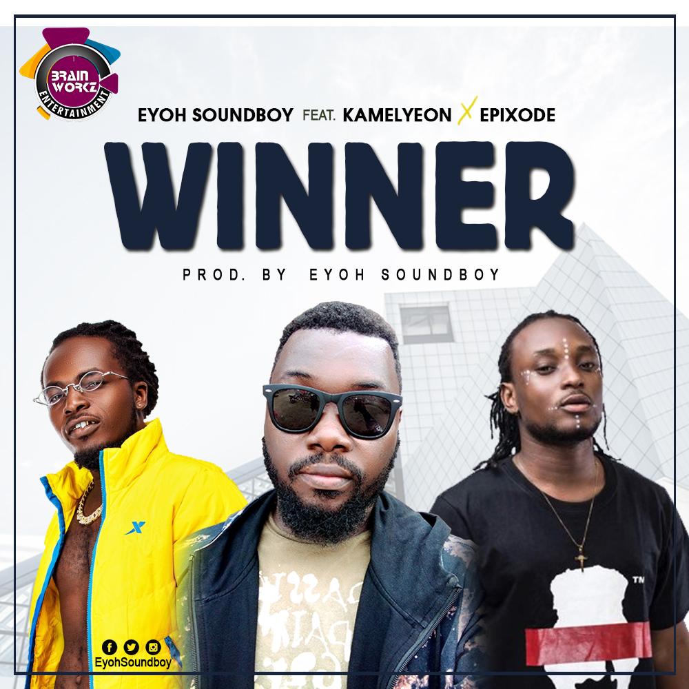 Eyoh Soundboy – Winner Ft Kamelyeon x Epixode