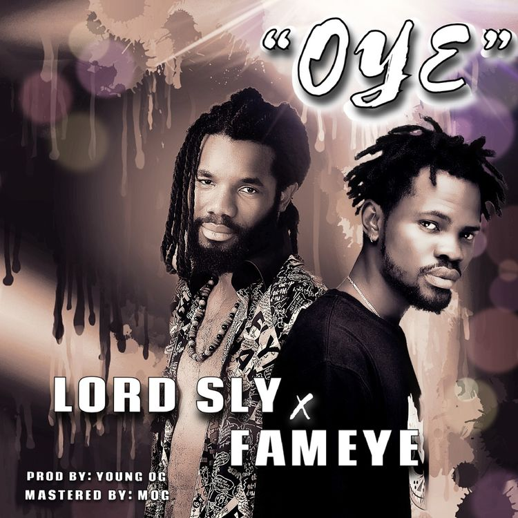 Lord Sly - Oye Ft Fameye (Prod. by Young OG)