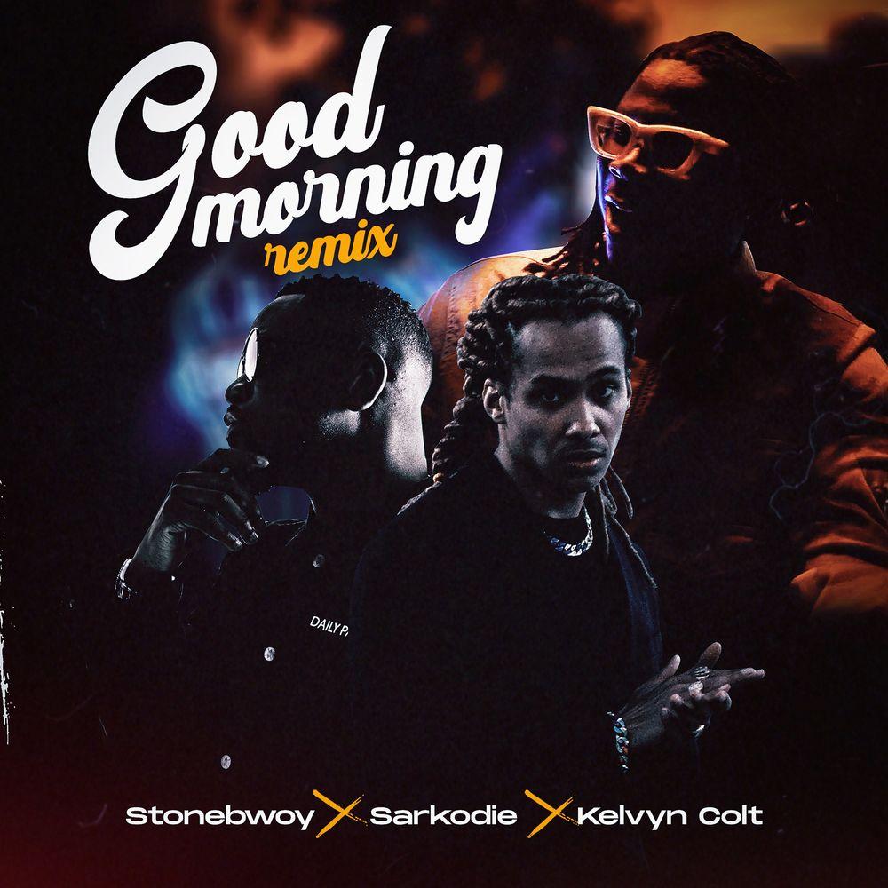 Stonebwoy - Good Morning Remix Ft Sarkodie x Kelvyn Colt