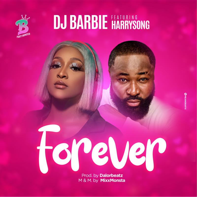 Dj Barbie – Forever ft. Harrysong