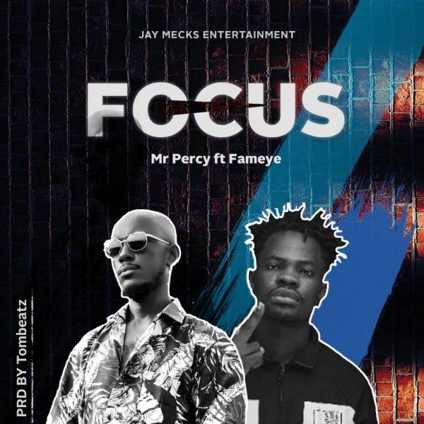 Mr Percy – Focus Ft. Fameye (Prod by Tombeatz)