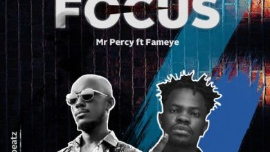 Photo of Mr Percy – Focus Ft. Fameye (Prod by Tombeatz)