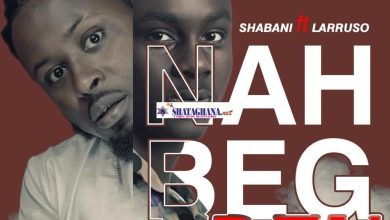 Photo of Shabani ft Larruso – Nah Beg Fren (Prod. By Skito Beatz)