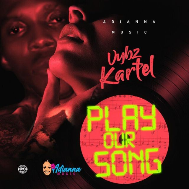 Vybz Kartel – Play Our Song (Prod. By Adianna Music)