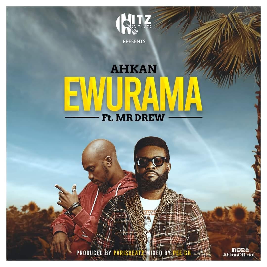 Ahkan - Ewurama Ft. Mr Drew