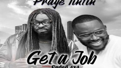 Photo of Praye Tintin – Get A Job Ft Coded (4X4)