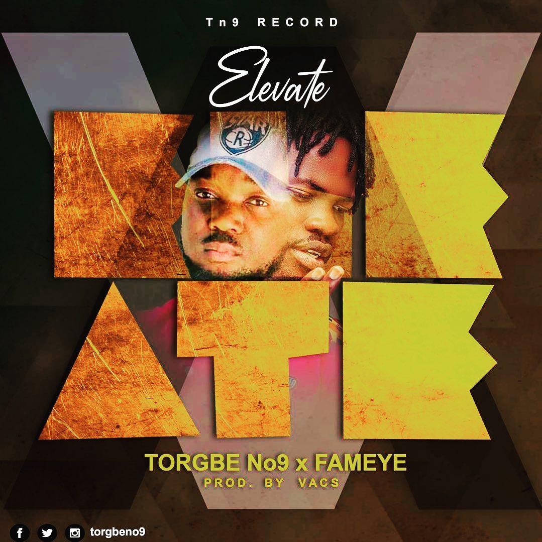 Torgbe No9 – Elevate Ft Fameye (Prod By Vacs)