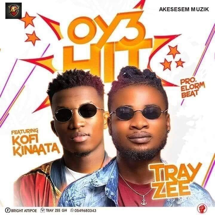Tray Zee – Oy3 Hit Ft. Kofi Kinaata