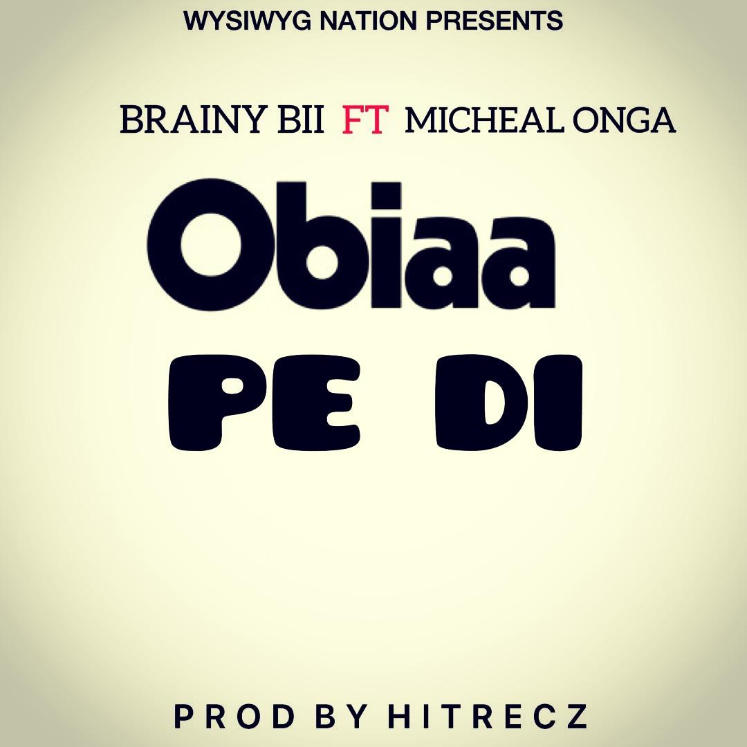 Brainy Bii - Obiaa P3 Di Ft. Michael Onga (Prod By HitRecz)