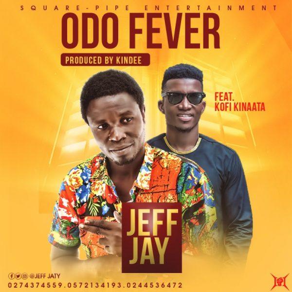 Jeff Jay – Odo Fever Ft. Kofi Kinaata (Prod. by KinDee)
