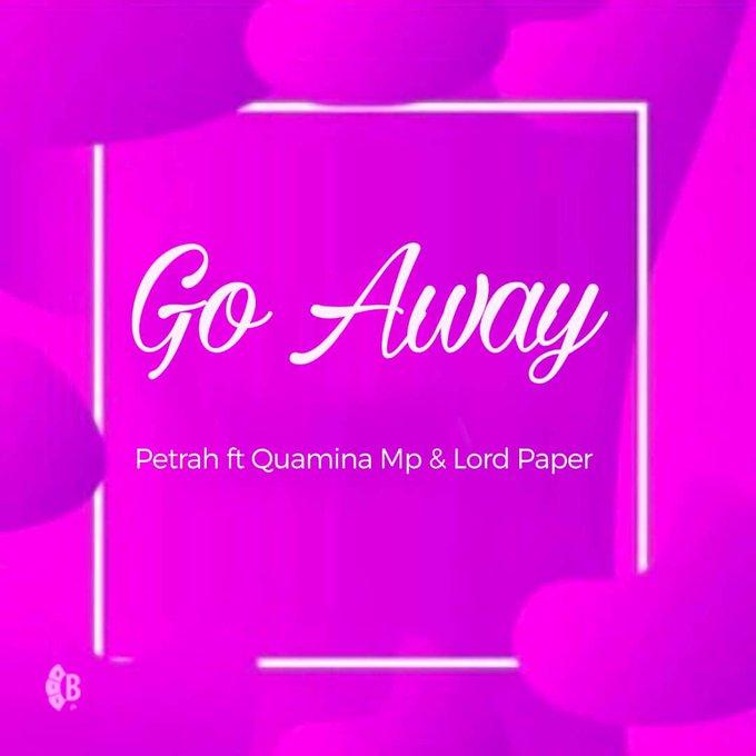 Petrah - Go Away Ft Quamina Mp x Lord Paper