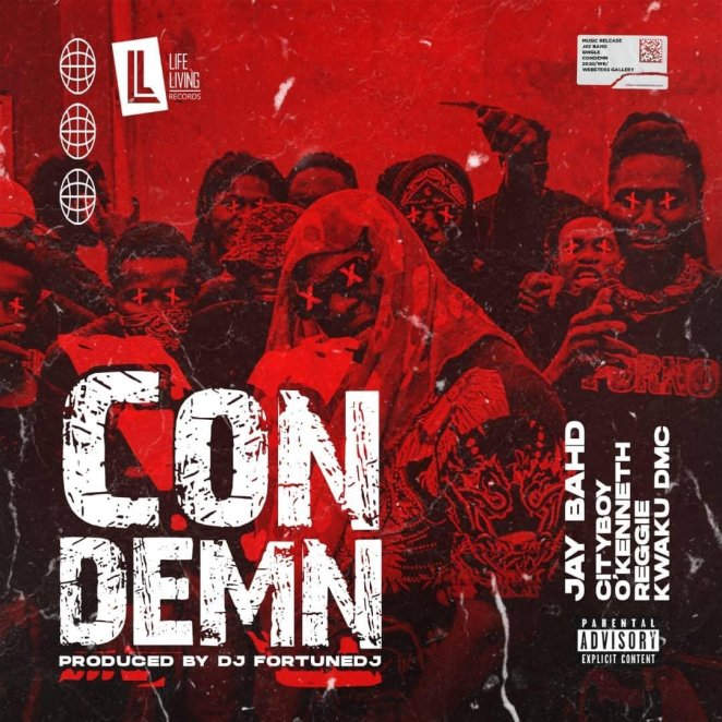 Jay Bahd - Condemn Ft O'Kenneth, Reggie, City Boy & Kwaku DMC (Prod. by Fortuned J)