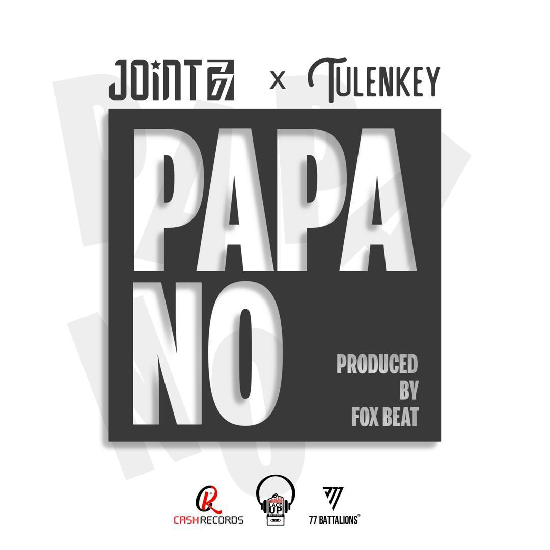 Joint 77 - Papa No Ft Tulenkey (Prod. by Fox Beatz)
