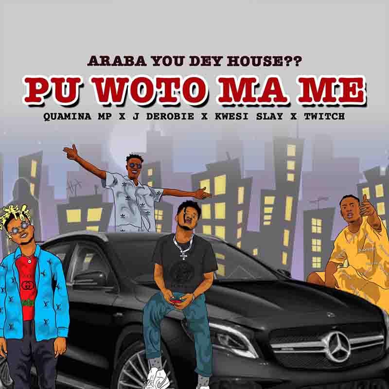 Quamina MP - Pu Woto Ma Me Ft Kwesi Slay, Twitch 4EVA & J.Derobie