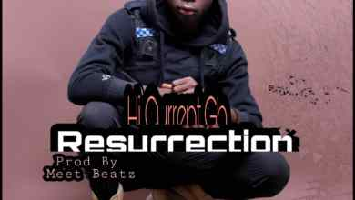 Photo of Hi Current Gh – Resurrection (Prod By Meet Beatz)