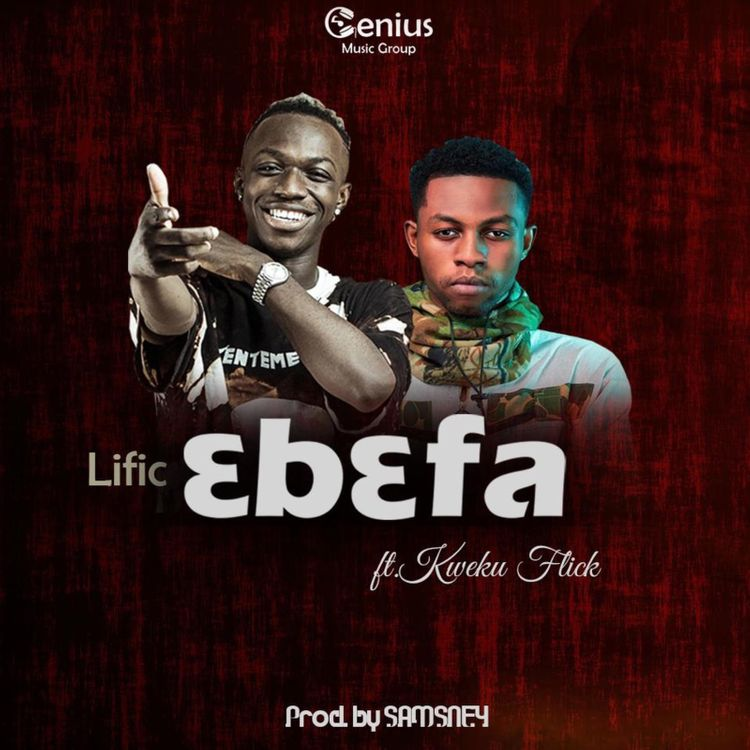 Lific - Ebefa Ft Kweku Flick (Prod. by Samsney)