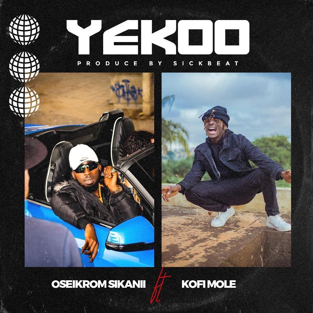 Oseikrom Sikanii – Yekoo ft Kofi Mole (Prod. By Sick Beat)