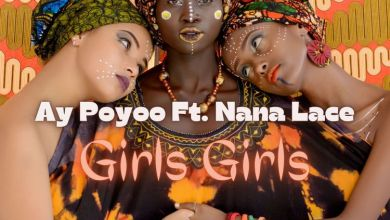 Photo of Ay Poyoo – Girls Girls Ft Nana Lace (Prod. by Tom Beatz)