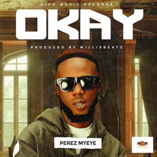 Perez Myeye - Okay (Prod By WillizBeatz)