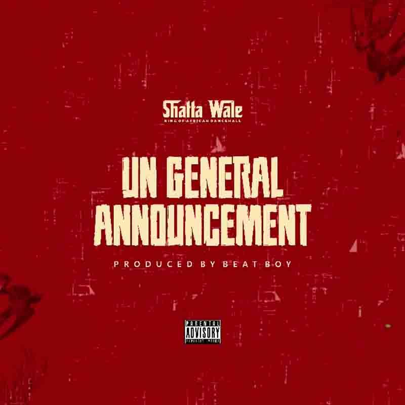 Shatta Wale - UN General Announcement (Prod. By Beat Boy)