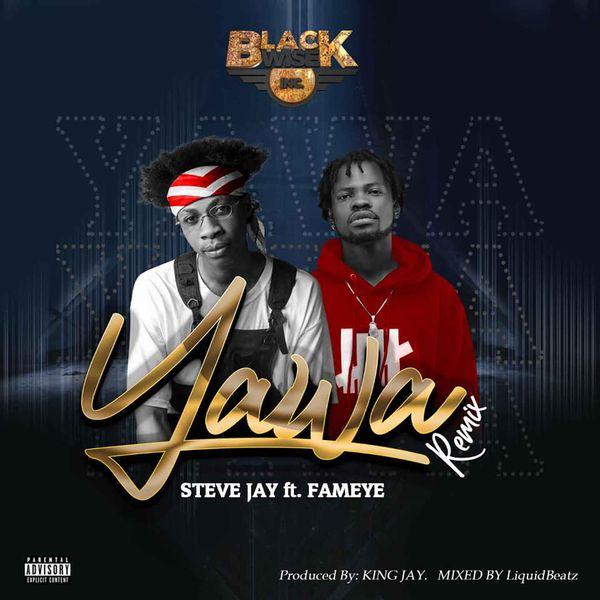 Steve Jay - Yawa Remix Ft. Fameye