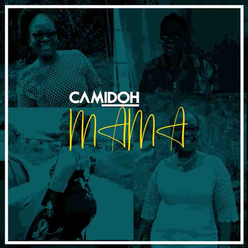 Camidoh - Mama (Mother's Day Song)