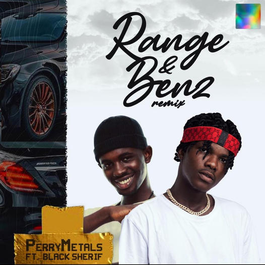 Perry Metals - Range and Benz Remix Ft. Black Sherif