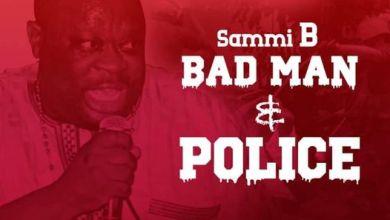 Photo of Sammi B –  Bad man & Police (Prod.by Nana Fynn)