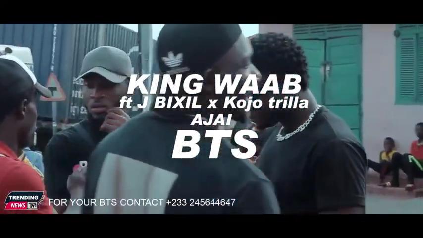 King Waab - Ajai BTS Ft. J Bixil x Kojo Trilla