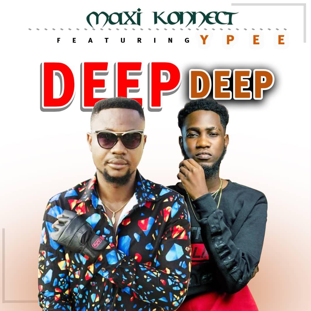 Maxi Konnect - Deep Deep Ft. Ypee
