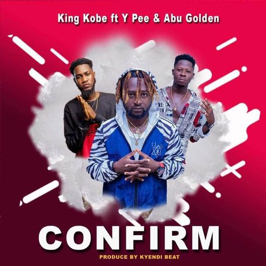 King Kobe - Confirm Ft. Y Pee x Abu Golden (Prod By Khendi Beatz)