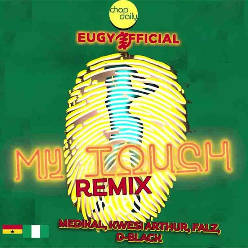 Eugy x Chop Daily - My Touch Remix ft Medikal, Kwesi Arthur, Falz & D-Black