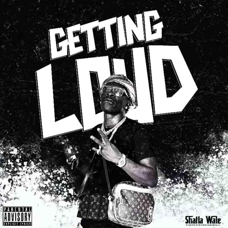 Shatta Wale - Getting Loud