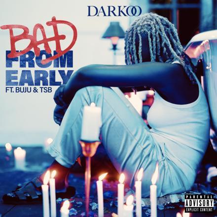 Darkoo - Bad From Early Ft Buju x TSB